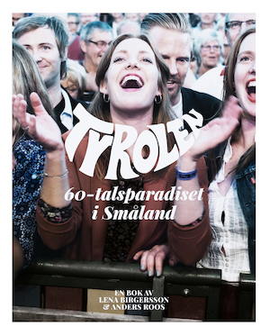 Tyrolen : 60-talsparadiset i Småland : dagens Tyrolen ; Tyrolen : 60-talsparadiset i Småland : åren 1962-1976 : en bok / av Lena Birgersson & Anders Roos