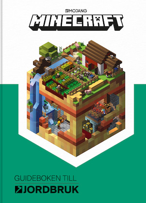 Minecraft - guideboken till jordbruk / [svensk redaktion: Malin Esaisson ...] ; [manus av Alex Wiltshire] ; [illustrerad av Sam Ross].