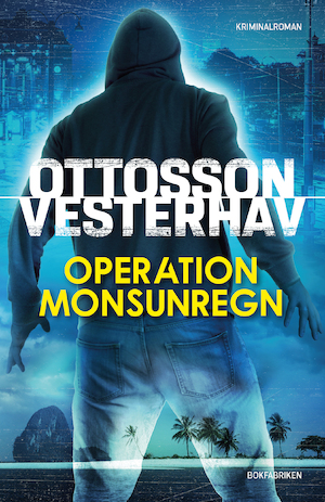 Operation Monsunregn : [kriminalroman] / Per Ottosson & Daniel Vesterhav.