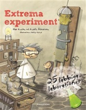 Extrema experiment : [24 läbbiga laborationer] / Shar Levine och Leslie Johnstone ; illustrationer: Ashley Spires ; översättning: Ylva Kempe